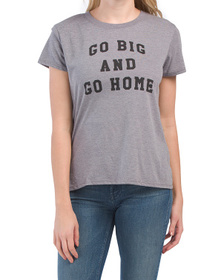 Go Big And Go Home Tee