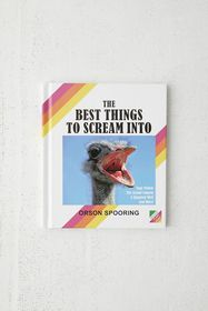 The Best Things to Scream Into By Orson Spooring